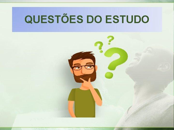QUESTÕES DO ESTUDO