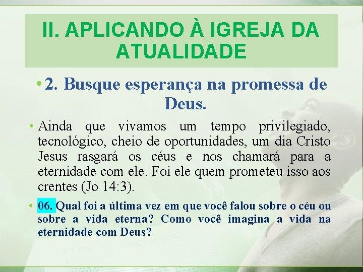 II. APLICANDO À IGREJA DA ATUALIDADE • 2. Busque esperança na promessa de Deus.
