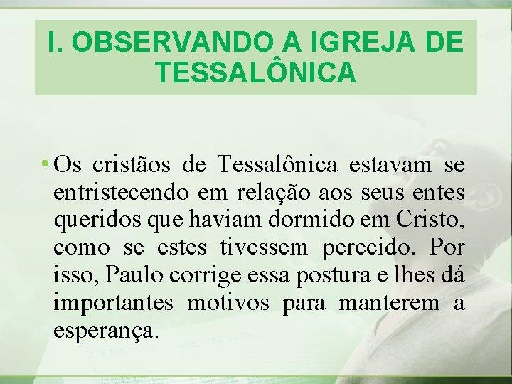 I. OBSERVANDO A IGREJA DE TESSALÔNICA • Os cristãos de Tessalônica estavam se entristecendo