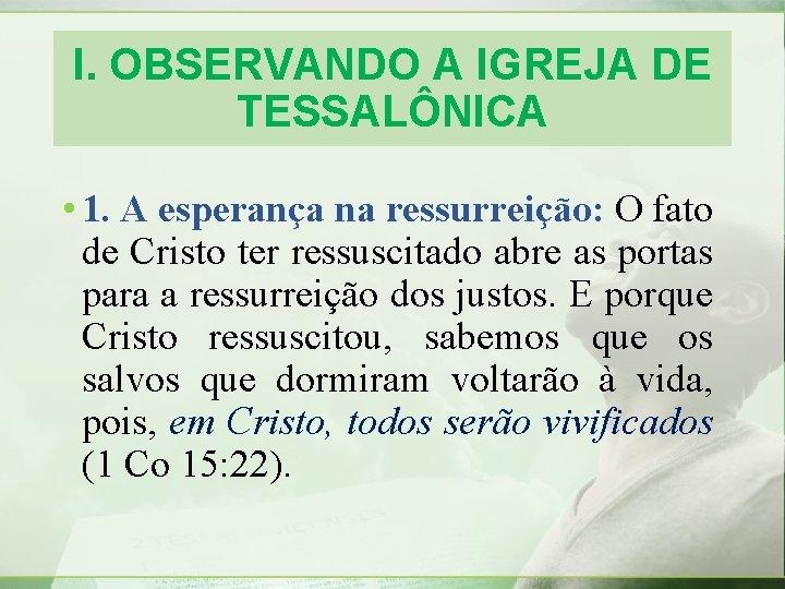 I. OBSERVANDO A IGREJA DE TESSALÔNICA • 1. A esperança na ressurreição: O fato