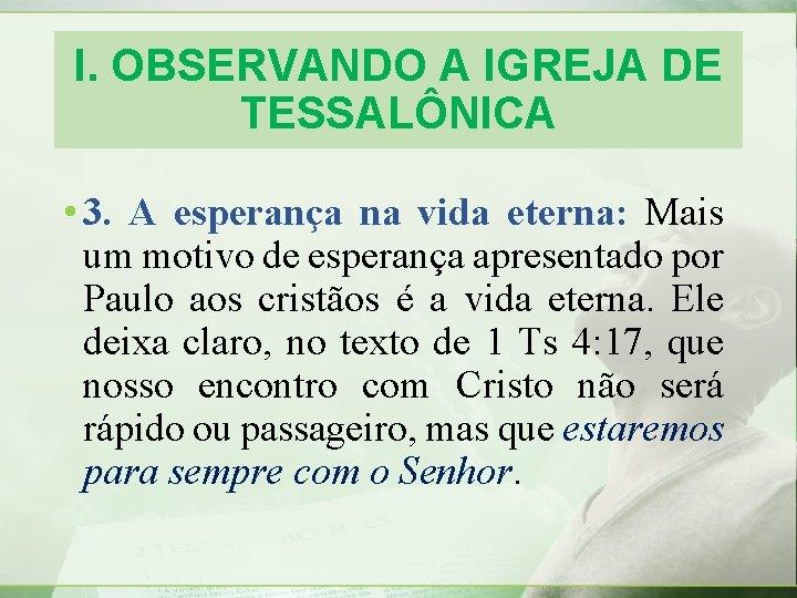 I. OBSERVANDO A IGREJA DE TESSALÔNICA • 3. A esperança na vida eterna: Mais