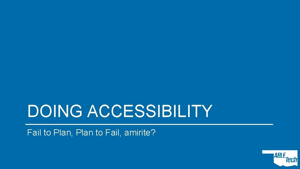 DOING ACCESSIBILITY Fail to Plan, Plan to Fail, amirite?
