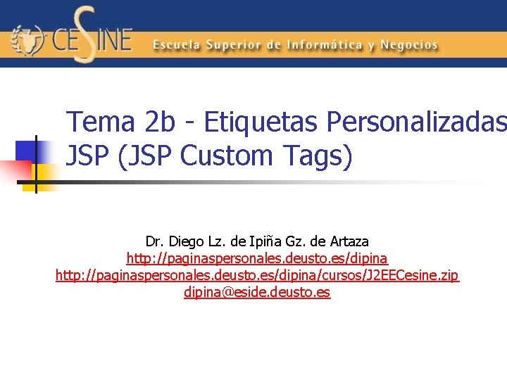 Tema 2 b - Etiquetas Personalizadas JSP (JSP Custom Tags) Dr. Diego Lz. de