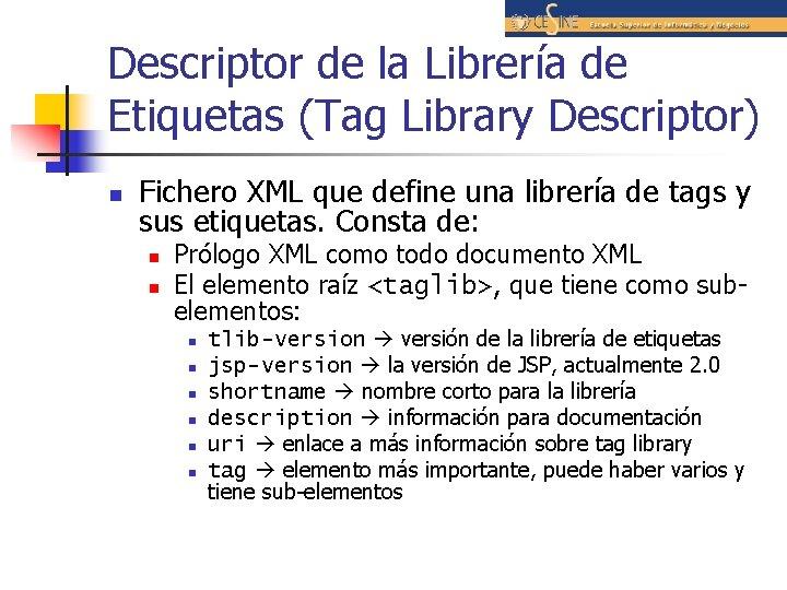 Descriptor de la Librería de Etiquetas (Tag Library Descriptor) n Fichero XML que define
