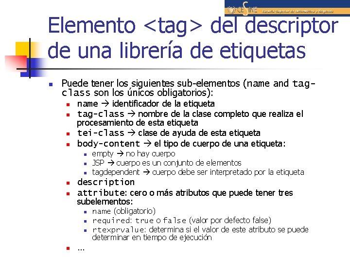 Elemento <tag> del descriptor de una librería de etiquetas n Puede tener los siguientes