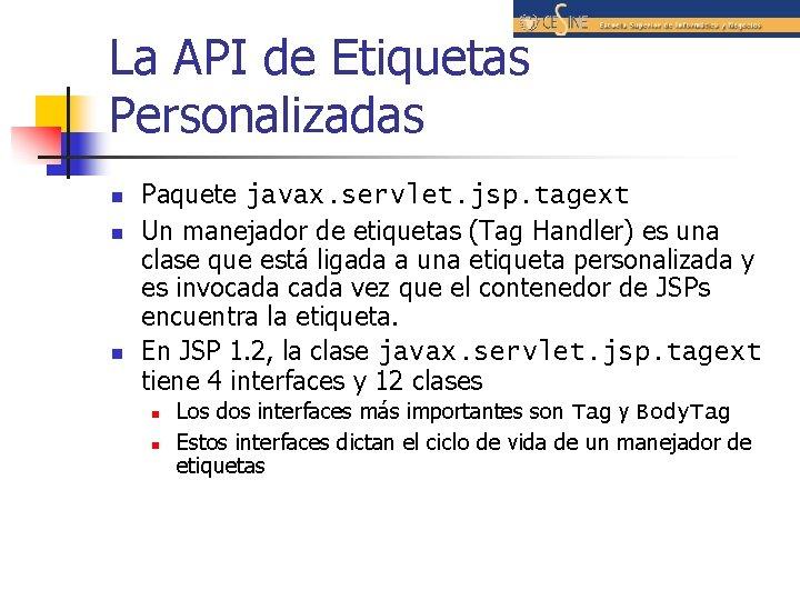 La API de Etiquetas Personalizadas n n n Paquete javax. servlet. jsp. tagext Un