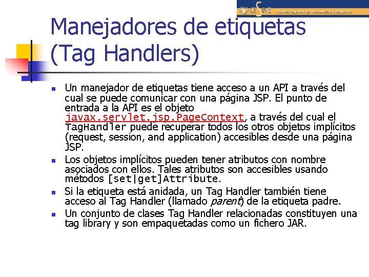 Manejadores de etiquetas (Tag Handlers) n n Un manejador de etiquetas tiene acceso a
