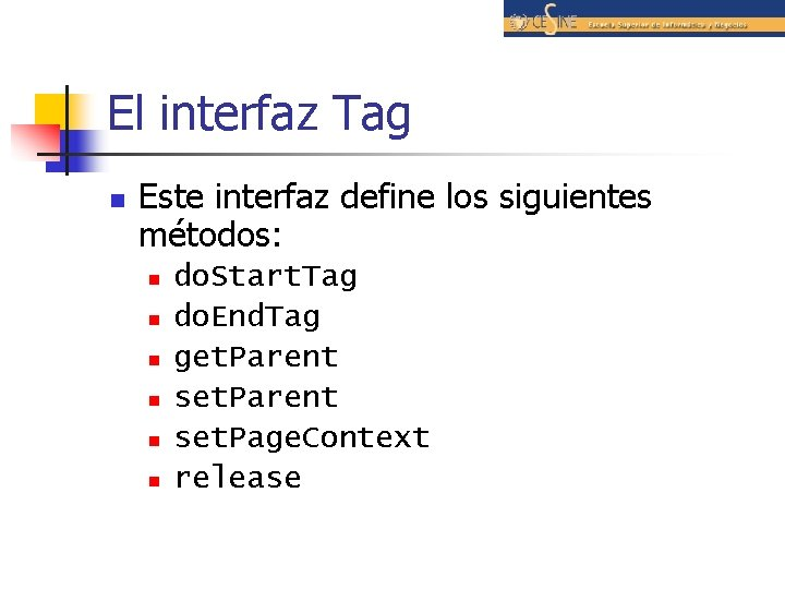 El interfaz Tag n Este interfaz define los siguientes métodos: n n n do.