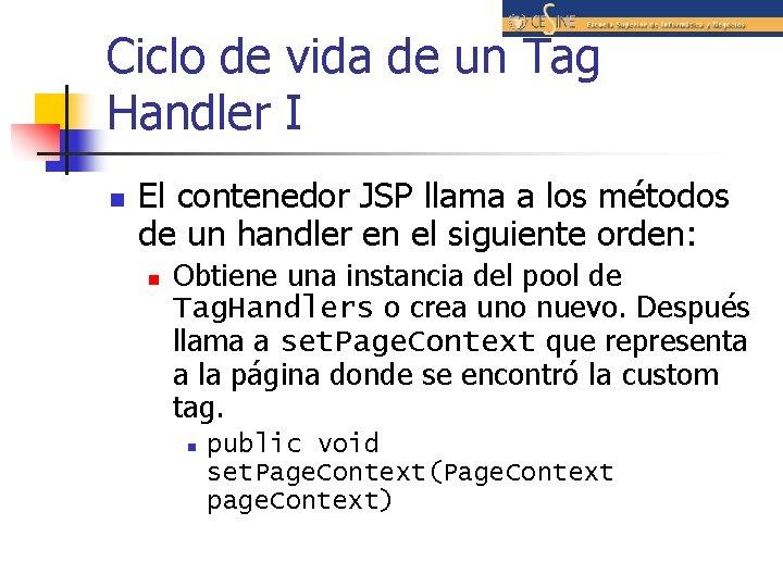 Ciclo de vida de un Tag Handler I n El contenedor JSP llama a