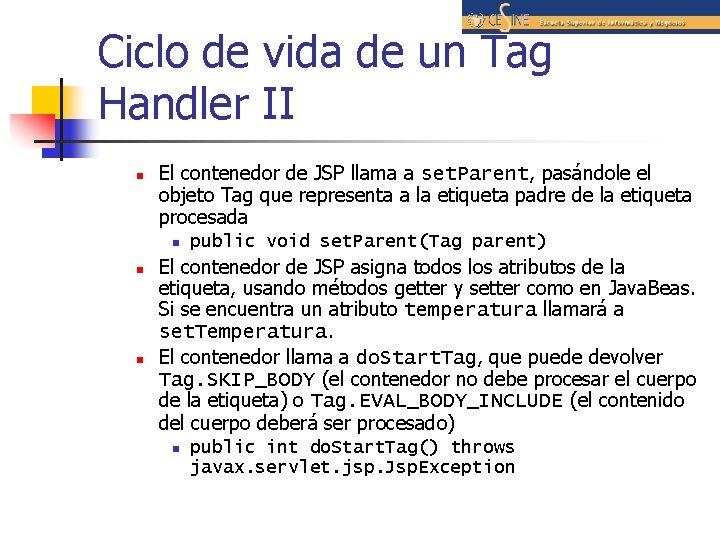 Ciclo de vida de un Tag Handler II n El contenedor de JSP llama