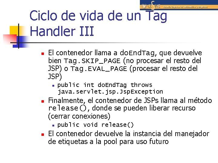 Ciclo de vida de un Tag Handler III n El contenedor llama a do.