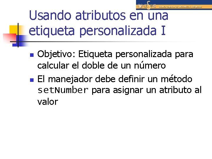 Usando atributos en una etiqueta personalizada I n n Objetivo: Etiqueta personalizada para calcular