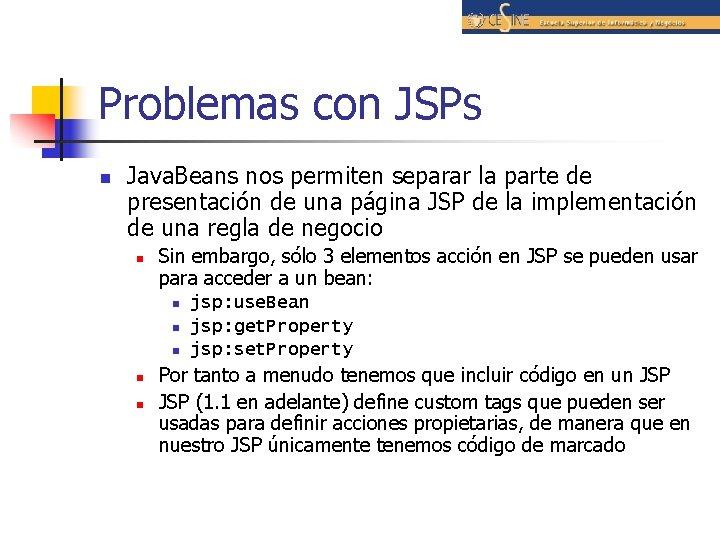 Problemas con JSPs n Java. Beans nos permiten separar la parte de presentación de