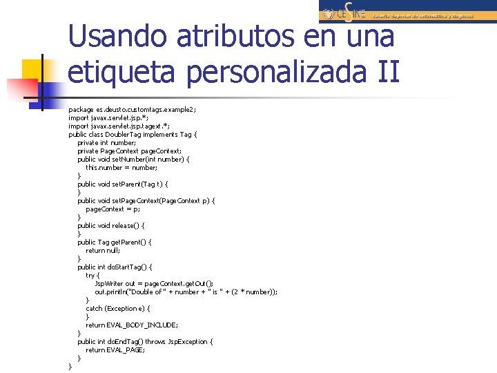 Usando atributos en una etiqueta personalizada II package es. deusto. customtags. example 2; import