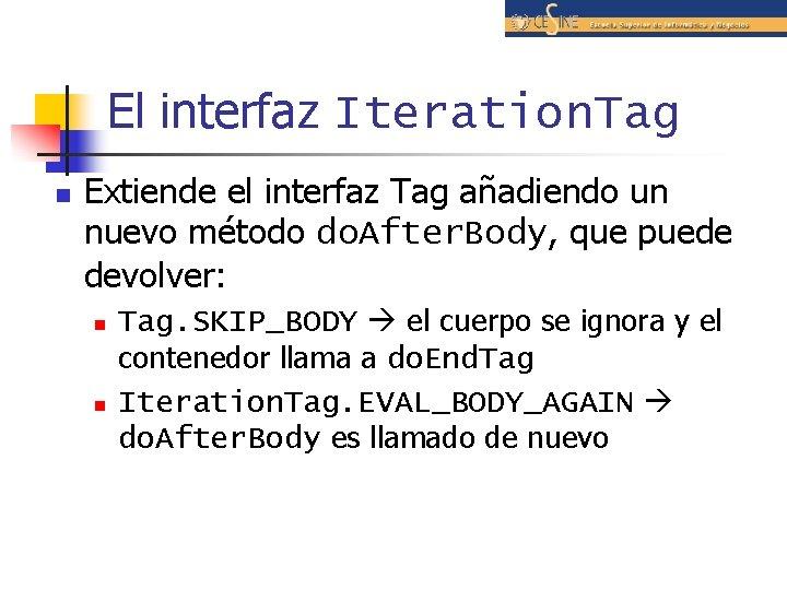 El interfaz Iteration. Tag n Extiende el interfaz Tag añadiendo un nuevo método do.