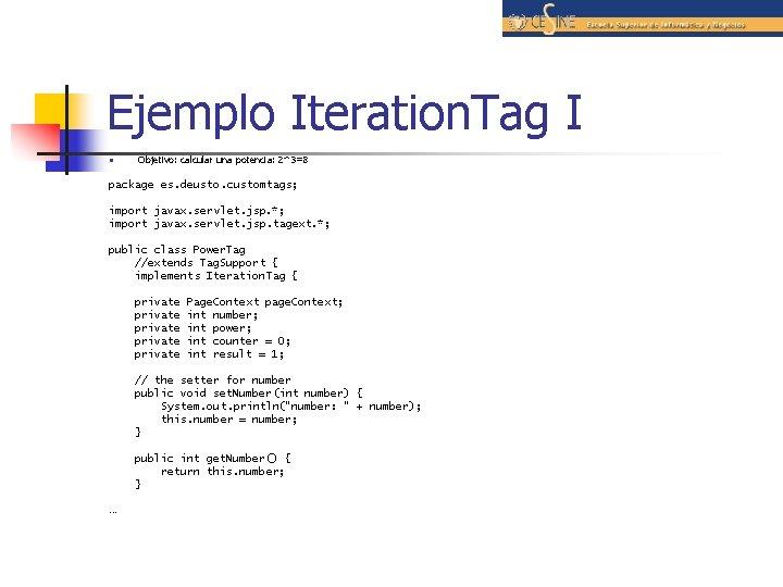 Ejemplo Iteration. Tag I n Objetivo: calcular una potencia: 2^3=8 package es. deusto. customtags;