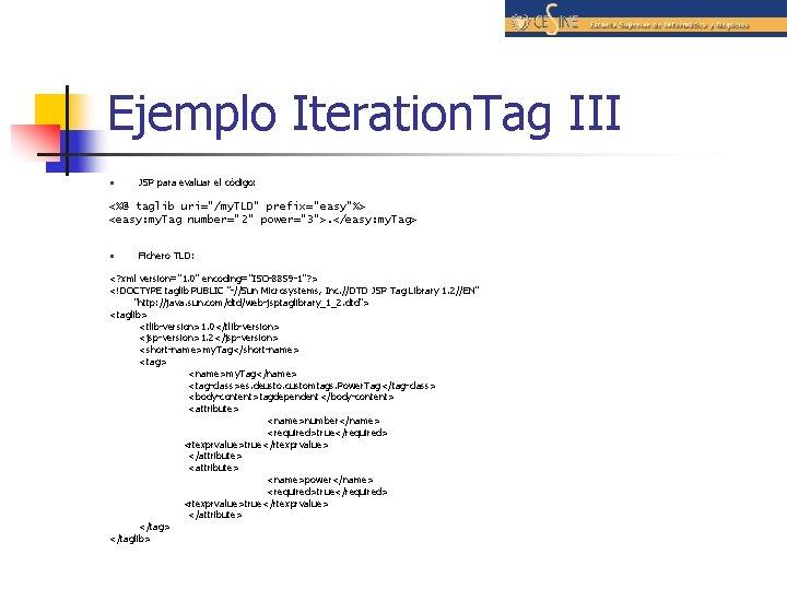 "Ejemplo Iteration. Tag III n JSP para evaluar el código: <%@ taglib uri=""/my. TLD"""
