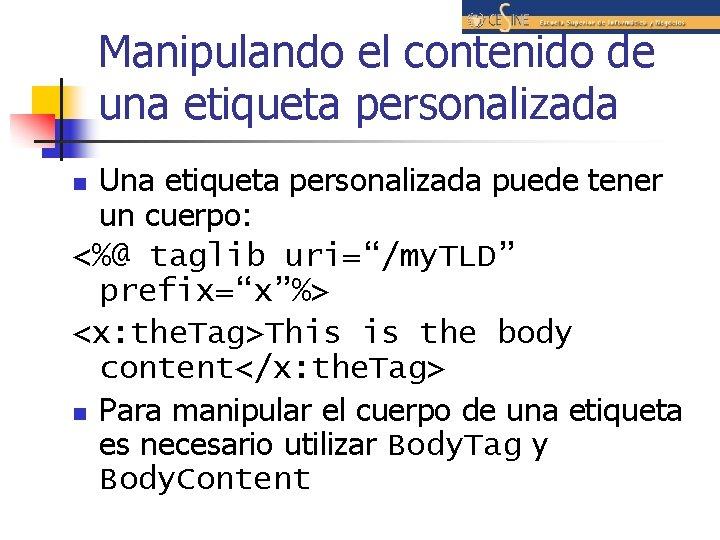 Manipulando el contenido de una etiqueta personalizada Una etiqueta personalizada puede tener un cuerpo: