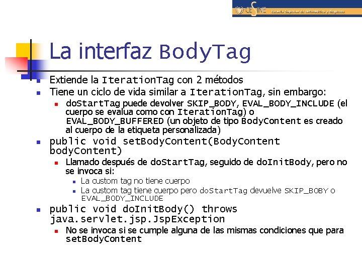 La interfaz Body. Tag n n Extiende la Iteration. Tag con 2 métodos Tiene