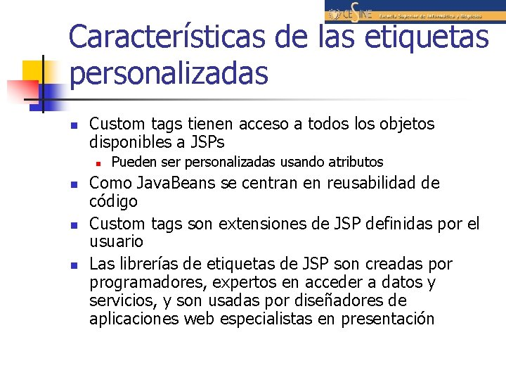 Características de las etiquetas personalizadas n Custom tags tienen acceso a todos los objetos