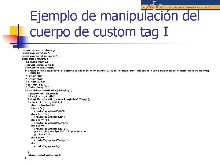 Ejemplo de manipulación del cuerpo de custom tag I package es. deusto. customtags; import