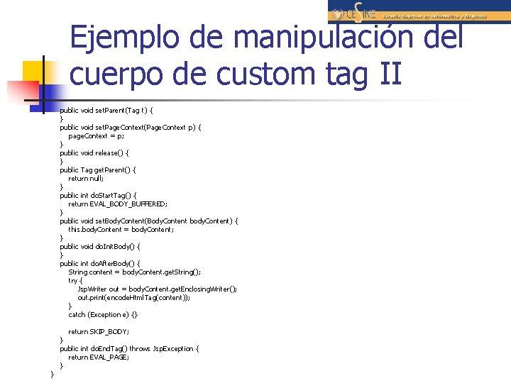 Ejemplo de manipulación del cuerpo de custom tag II public void set. Parent(Tag t)
