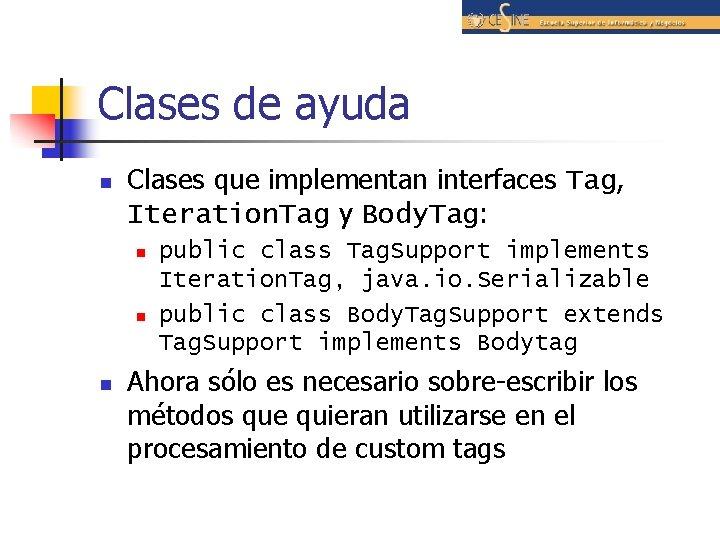 Clases de ayuda n Clases que implementan interfaces Tag, Iteration. Tag y Body. Tag: