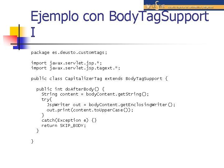Ejemplo con Body. Tag. Support I package es. deusto. customtags; import javax. servlet. jsp.