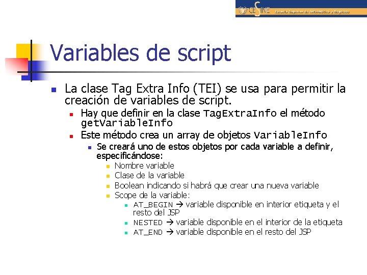 Variables de script n La clase Tag Extra Info (TEI) se usa para permitir