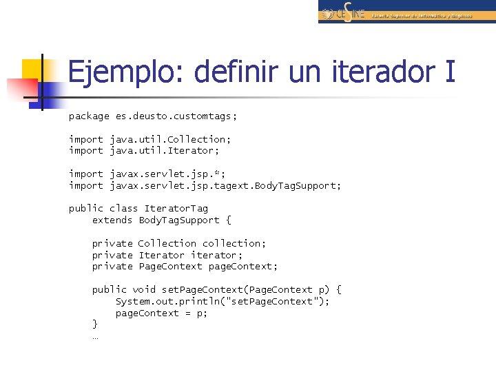 Ejemplo: definir un iterador I package es. deusto. customtags; import java. util. Collection; import