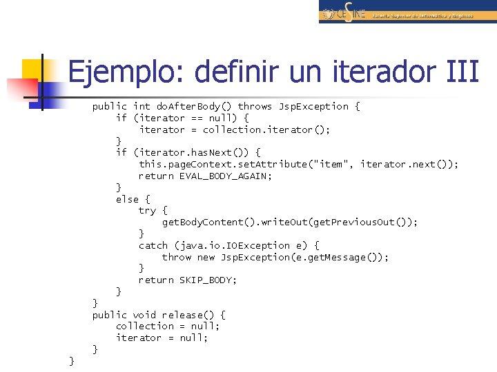 Ejemplo: definir un iterador III public int do. After. Body() throws Jsp. Exception {