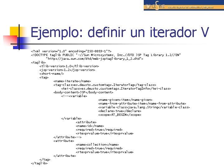 """Ejemplo: definir un iterador V <? xml version=""""1. 0"""" encoding=""""ISO-8859 -1""""? > <!DOCTYPE taglib"""