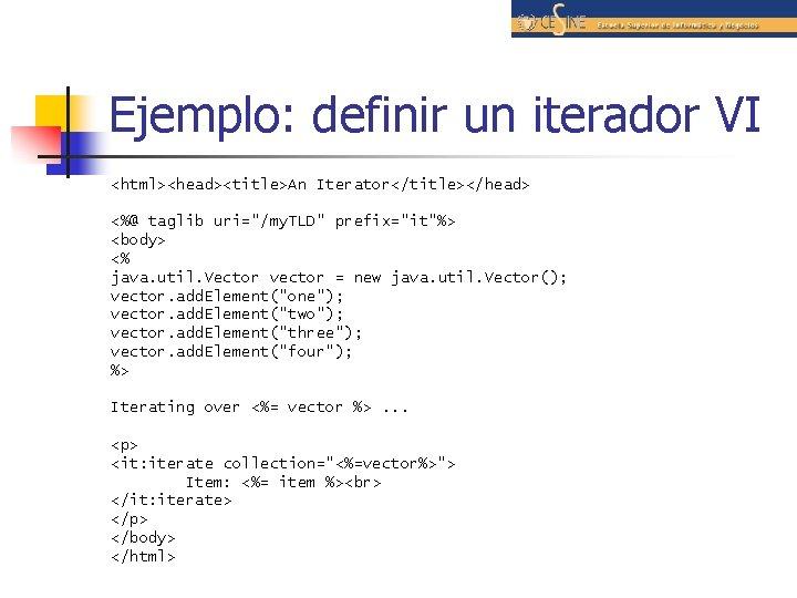 """Ejemplo: definir un iterador VI <html><head><title>An Iterator</title></head> <%@ taglib uri=""""/my. TLD"""" prefix=""""it""""%> <body> <%"""