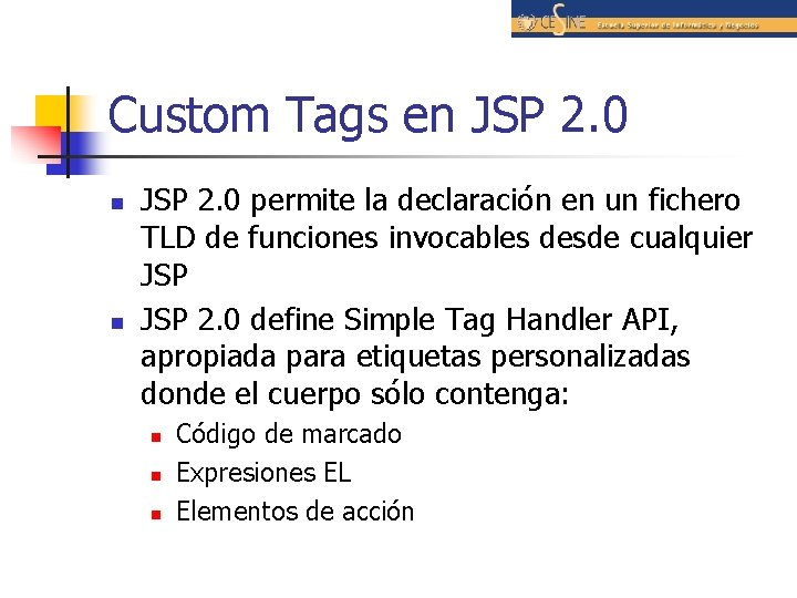 Custom Tags en JSP 2. 0 n n JSP 2. 0 permite la declaración