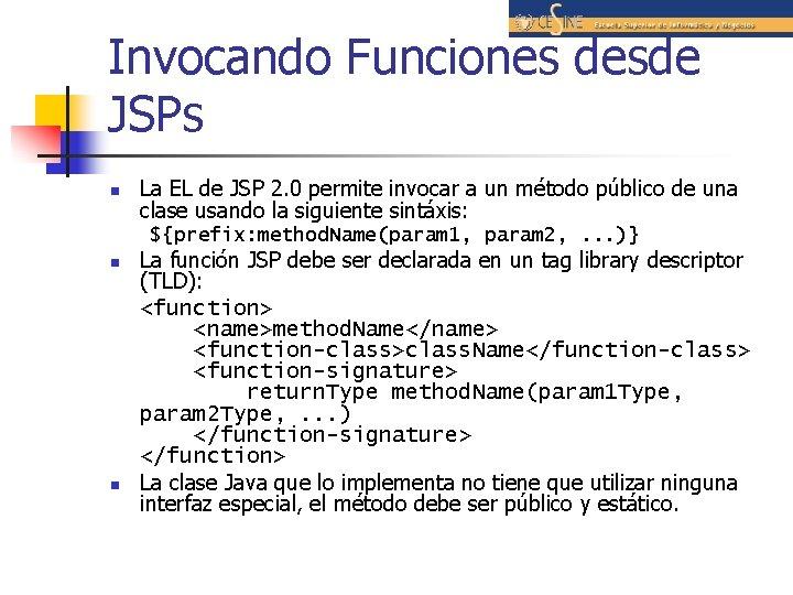 Invocando Funciones desde JSPs n La EL de JSP 2. 0 permite invocar a