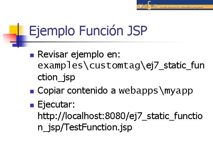 Ejemplo Función JSP n n n Revisar ejemplo en: examplescustomtagej 7_static_fun ction_jsp Copiar contenido