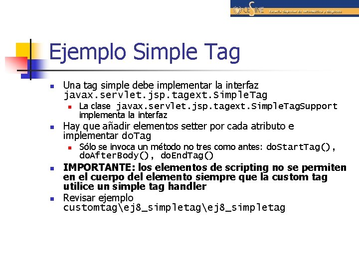 Ejemplo Simple Tag n Una tag simple debe implementar la interfaz javax. servlet. jsp.