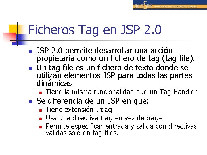 Ficheros Tag en JSP 2. 0 n n JSP 2. 0 permite desarrollar una