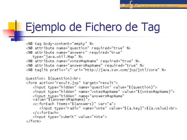 """Ejemplo de Fichero de Tag <%@ tag body-content=""""empty"""" %> <%@ attribute name=""""question"""" required=""""true"""" %>"""