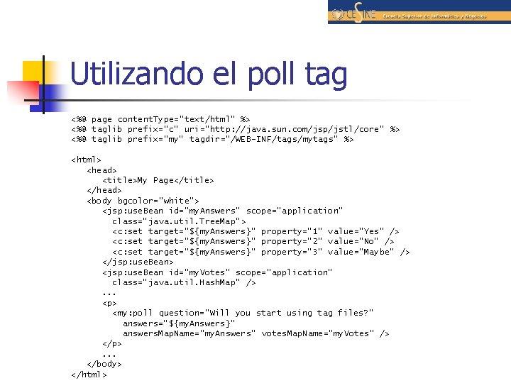 "Utilizando el poll tag <%@ page content. Type=""text/html"" %> <%@ taglib prefix=""c"" uri=""http: //java."