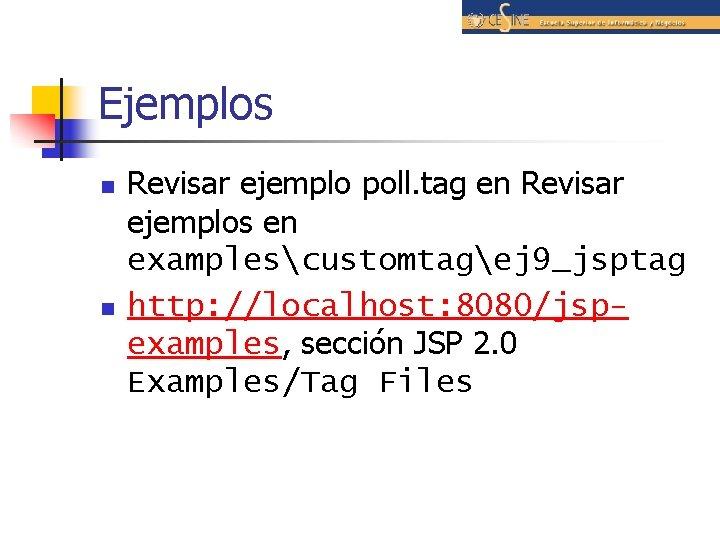 Ejemplos n n Revisar ejemplo poll. tag en Revisar ejemplos en examplescustomtagej 9_jsptag http: