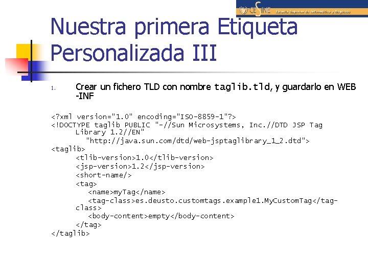 Nuestra primera Etiqueta Personalizada III 1. Crear un fichero TLD con nombre taglib. tld,
