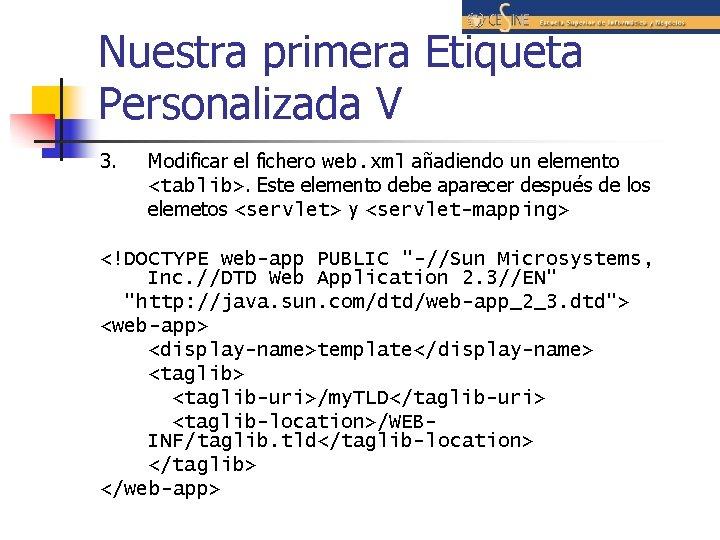 Nuestra primera Etiqueta Personalizada V 3. Modificar el fichero web. xml añadiendo un elemento