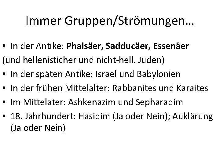 Immer Gruppen/Strömungen… • In der Antike: Phaisäer, Sadducäer, Essenäer (und hellenisticher und nicht-hell. Juden)