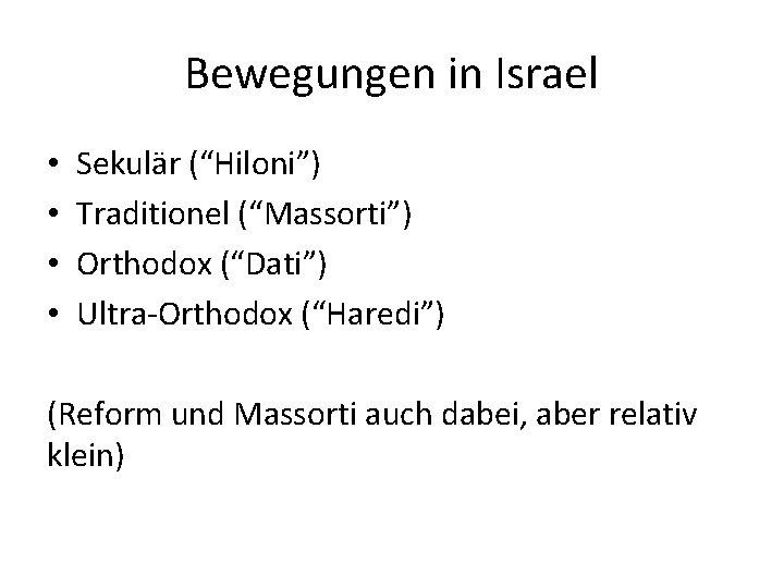 """Bewegungen in Israel • • Sekulär (""""Hiloni"""") Traditionel (""""Massorti"""") Orthodox (""""Dati"""") Ultra-Orthodox (""""Haredi"""") (Reform"""