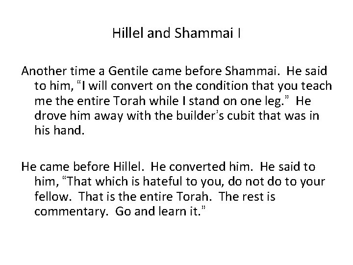 Hillel and Shammai I Another time a Gentile came before Shammai. He said to