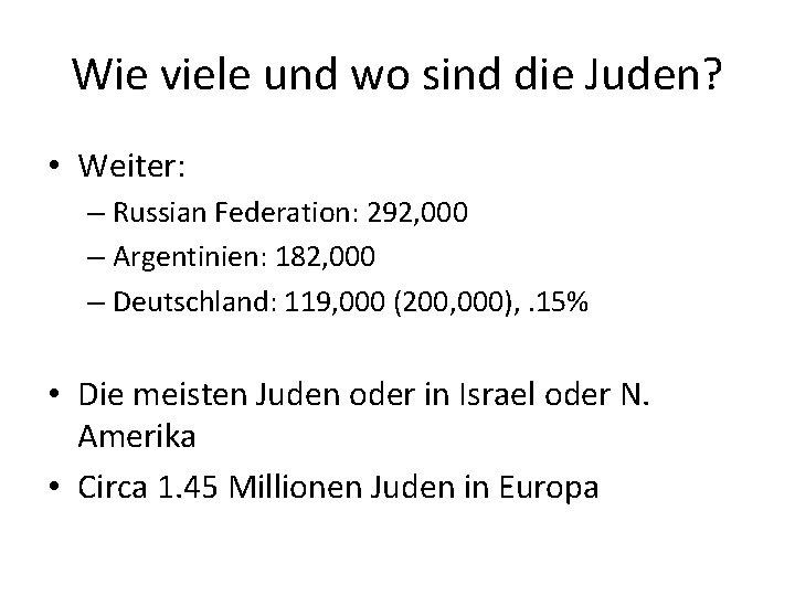 Wie viele und wo sind die Juden? • Weiter: – Russian Federation: 292, 000
