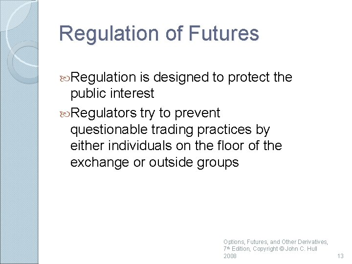 Regulation of Futures Regulation is designed to protect the public interest Regulators try to