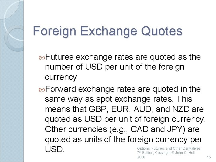 Foreign Exchange Quotes Futures exchange rates are quoted as the number of USD per
