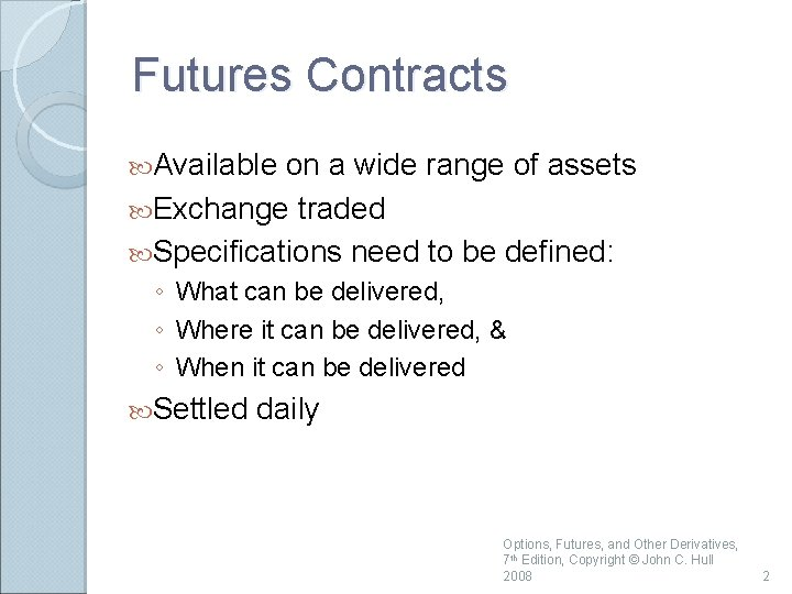 Futures Contracts Available on a wide range of assets Exchange traded Specifications need to